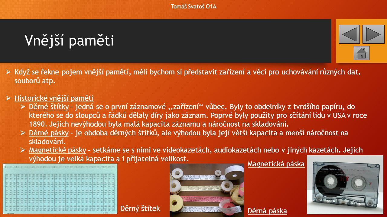 Vnější paměti Tomáš Svatoš O1A  Pevný disk (harddisk)  Funguje na principu ukládání dat pomocí zmagnetizování míst diskového kotouče na magneticky měkkém materiálu.