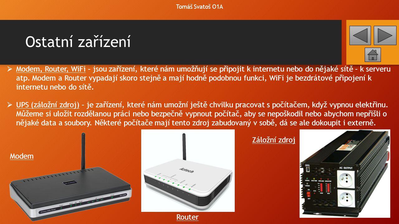 Ostatní zařízení Tomáš Svatoš O1A  Switch – je zařízení, které znásobuje možnost připojení pomocí kabelu k internetu nebo do sítě.