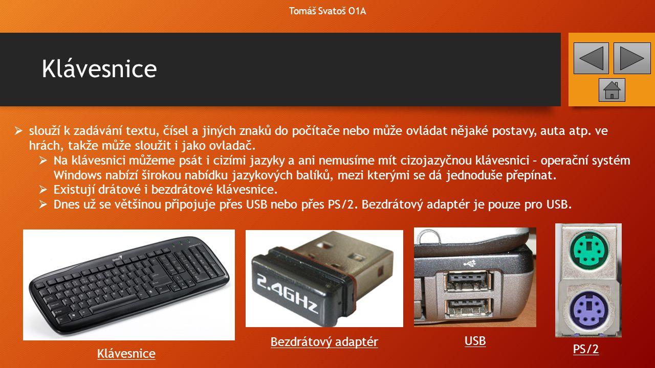 Myš, TrackBall, TouchPad  Tyto 3 zařízení slouží k ovládání kurzoru v uživatelském prostředí počítače (plocha, dokumenty, internetový prohlížeč, galerie atd.).