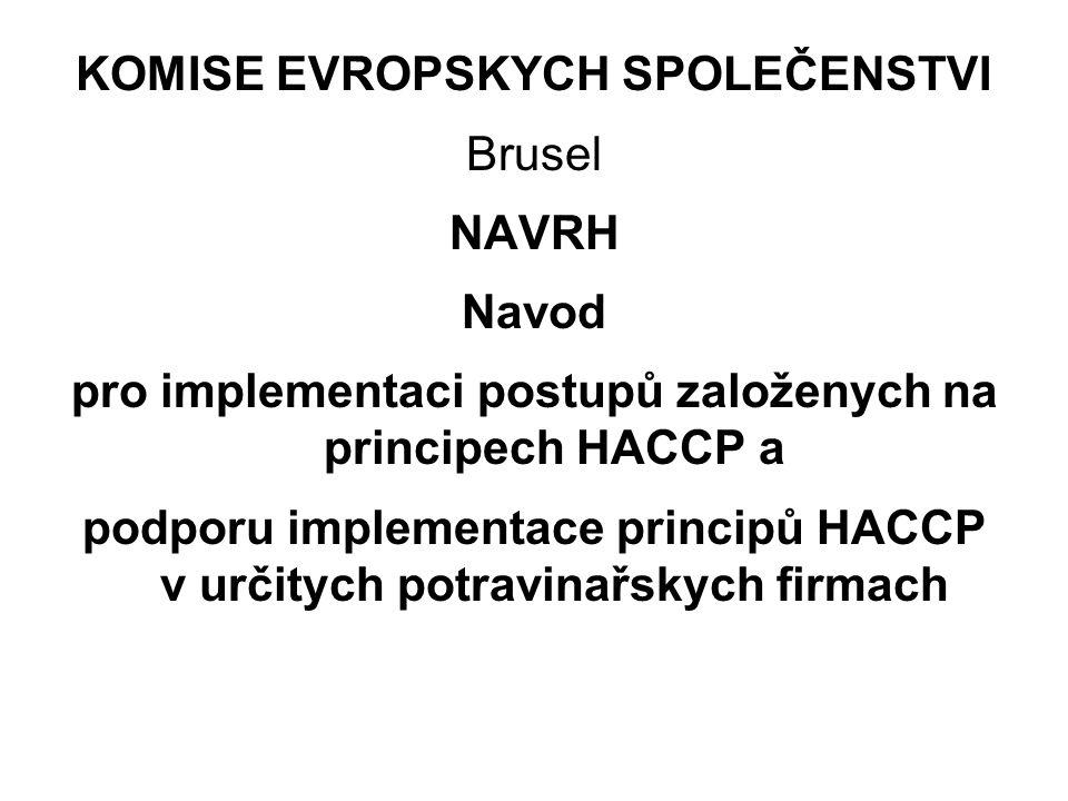 Nařizeni 852/2004/ES umožňuje flexibilni implementaci principů HACCP takovym způsobem,aby se zajistila jejich aplikace za všech okolnosti.