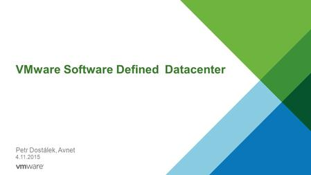 VMware Software Defined Datacenter Petr Dostálek, Avnet 4.11.2015.