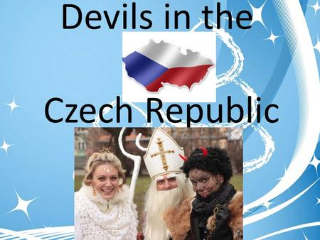 Devils in the Czech Republic. Costumes During the day usually nothing happens, the families watch TV, go for walks and enjoy family comfort Teenagers.