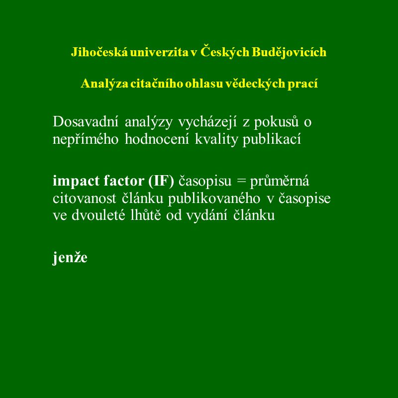Jihočeská univerzita v Českých Budějovicích Analýza citačního ohlasu vědeckých prací jenže IF je průměrná hodnota, která nepredikuje citační ohlas žádného konkrétního článku např.