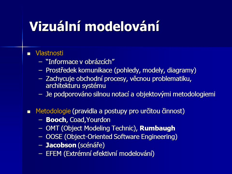 Vizuální modelování Modely vytváříme proto, že nejsme schopni plně pochopit komplexní systém jako celek Modely vytváříme proto, že nejsme schopni plně pochopit komplexní systém jako celek –Proč modelujeme.