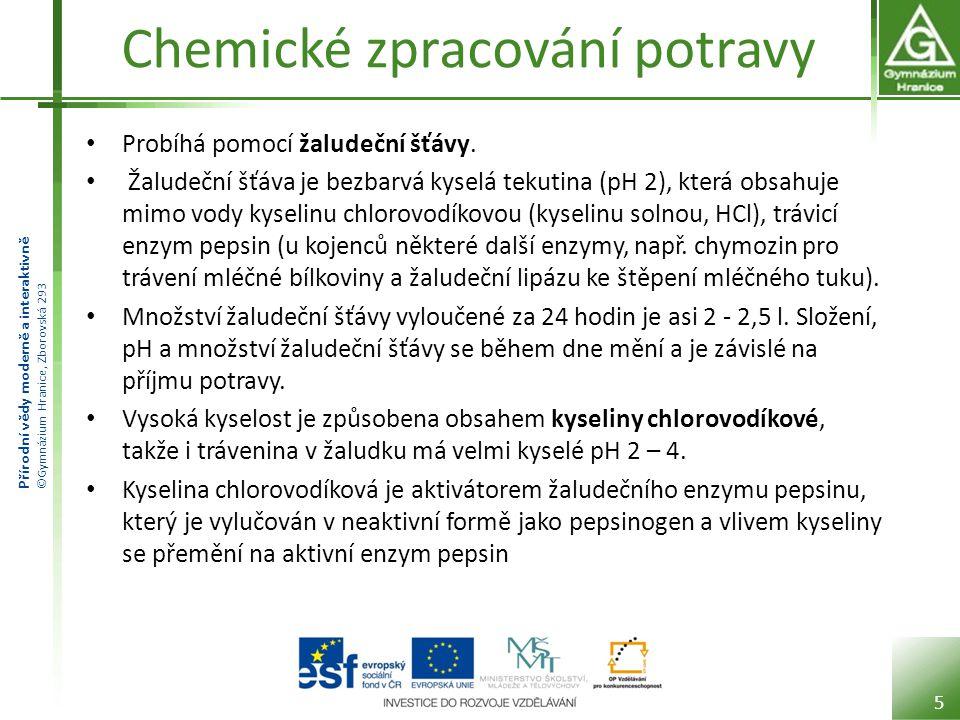 Přírodní vědy moderně a interaktivně ©Gymnázium Hranice, Zborovská 293 Chemické zpracování potravy Na vlastním trávení se kyselina chlorovodíková podílí tak, že umožňuje rozpad bílkovin (např.