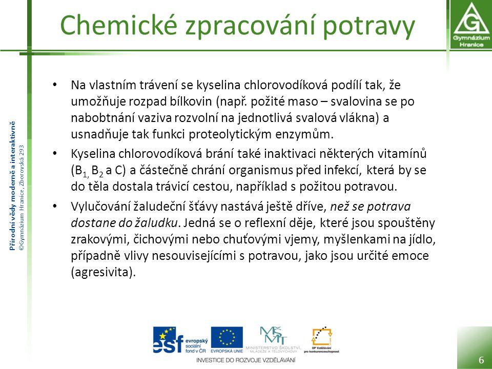 Přírodní vědy moderně a interaktivně ©Gymnázium Hranice, Zborovská 293 Mechanické zpracování Mechanické zpracování začíná asi 1 hodinu od příjmu potravy.