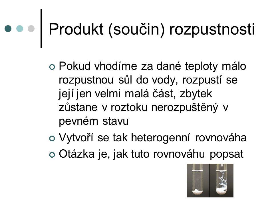 Produkt (součin) rozpustnosti rovnováhu lze charakterizovat konstantou (závislou na teplotě) – produkt (součin) rozpustnosti Příklad: