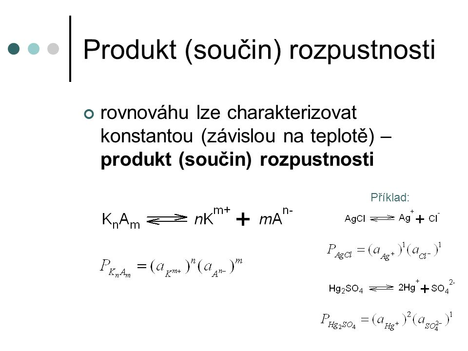 Produkt (součin) rozpustnosti vyjádříme-li aktivity (např.