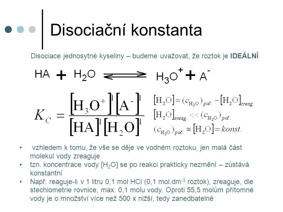 Disociační konstanta K A – jsou tabelovány u disociačních rovnováh se lépe pracuje s K A než s K C K A – kyselá disociační konstanta kyseliny HA