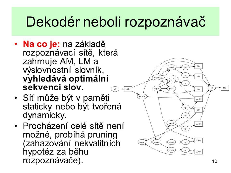 13 Co produkuje dekodér Posloupnost slov - one best dopředný acyklický graf hypotéz - Lattice