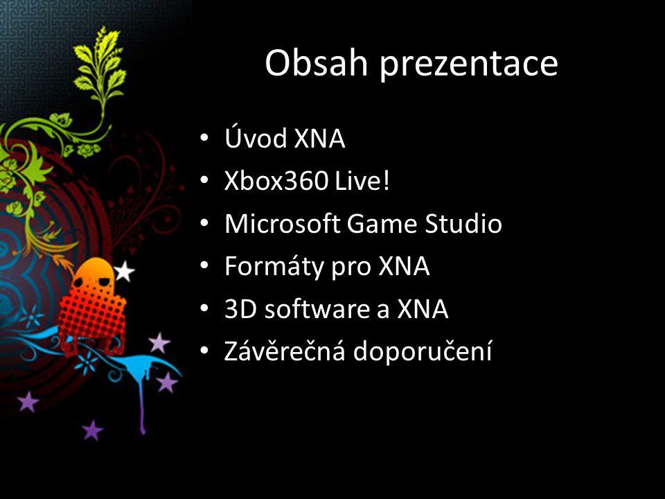Microsoft XNA - koncept XNA = snazší vývoj her prakticky pro každého Hlavní motivace – Vývoj her a aplikací pro XBox360 Live.