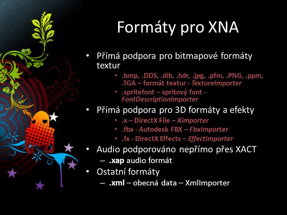 Formáty pro XNA Nepřímá podpora pro 3D formáty a efekty.obj/.mtl – ObjImporter v příkladech.3ds – PandaSoft 3DS plugin COLLADA (COLLAborative Design Activity) Mod soubory Nepřímo audio také přes –.mp3 a.wav audio formát