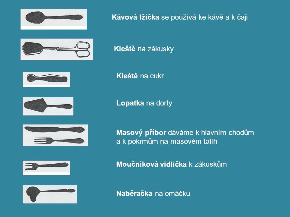 Naběračka na polévku Polévková lžíce se dává k polévkám Račí příbor má v noži otvor na rozlomení klepet Rybí příbor dáváme k rybám, k rybímu filé a k mořským živočichům Rybí překládací příbor má široký, špičatý nůž a širokou vidličku Salátový příbor má vidličku lžícovitého tvaru