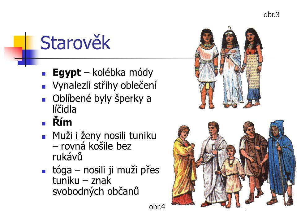 Starověk Barbaři – praktické oděvy umožňující pohyb – pruhy a kostky Slované – režně tkané sukně, kalhoty, kožešinové věci – oděv byl podřízen práci na poli obr.5 obr.6