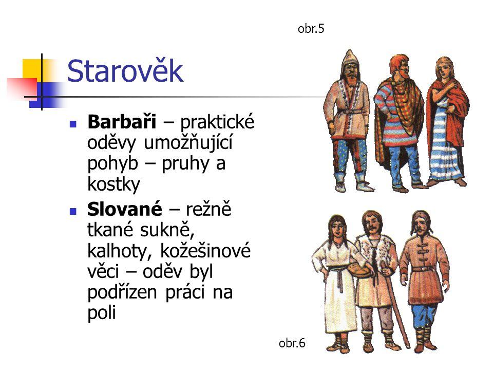 Středověk Románská doba Nosili spodní prádlo – plátěné kalhoty Gotika – zdůrazňuje úzkost postavy Renesance – uvolněná a přirozená móda ženy dlouhé sukně Muži krátké kalhoty a barevné punčochy Později 16.stol.