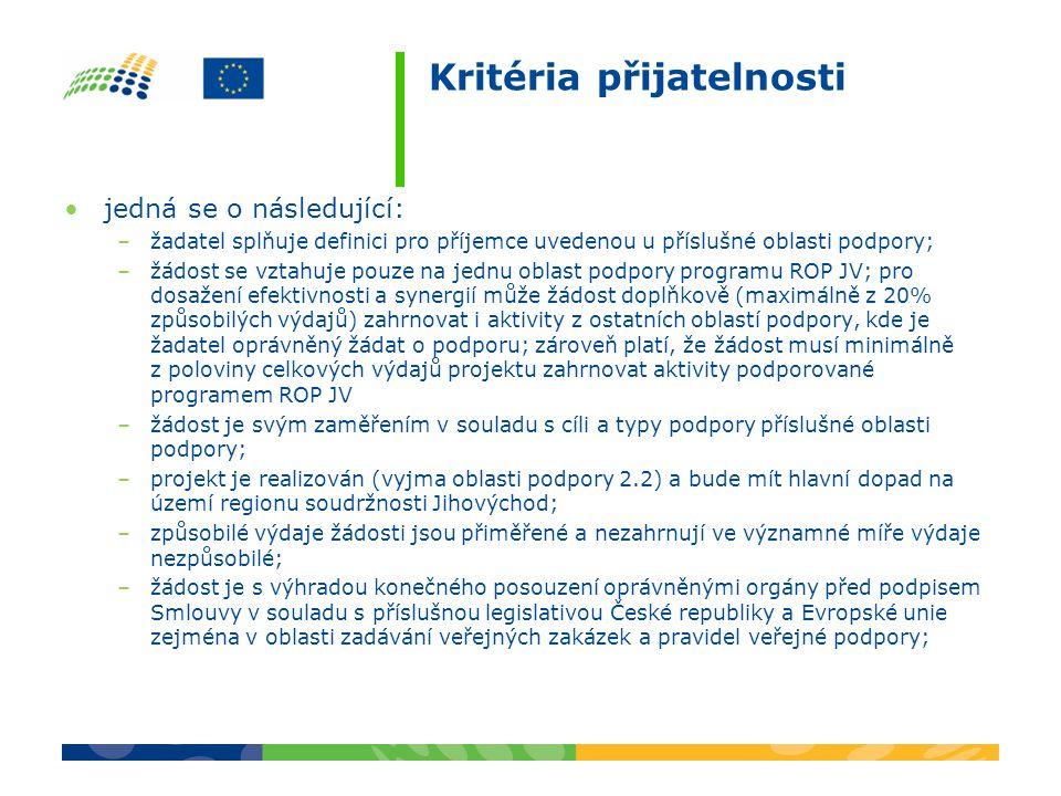 Kritéria přijatelnosti –žádost je v souladu s pravidly programu ROP JV vyplývajícími z Prováděcího dokumentu ROP JV, Příručky pro žadatele a příjemce a dalších pravidel a pokynů zveřejněných ke konkrétní výzvě: maximální výše dotace na projekt, pokud je stanovena; minimální hranici celkových způsobilých výdajů stanovená pro danou oblast podpory pro stanovení výše dotace; –monitorovací indikátory uvedené v žádosti zahrnují všechny výstupy a výsledky ve vztahu k cílům projektu; žadatel vybírá indikátory ze seznamu nabídnutého programem ROP JV; –projekt nemá negativní vliv na horizontální kritéria rovných příležitostí a udržitelného rozvoje; –projekt splňuje podmínky stanovené metodikou finančního zdraví žadatele (tabulka na www.jihovychod.cz/financni )www.jihovychod.cz/financni v případě vyřazení odesláno oznámení do 10 dnů od vzniku této skutečnosti