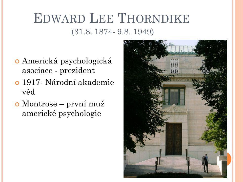 E DWARD L EE T HORNDIKE - PRAXE sociální inteligence haló efekt Behaviorismus, funkcionalismus – k těmto směrům měl výhrady Konekcionismus – formulace teorie