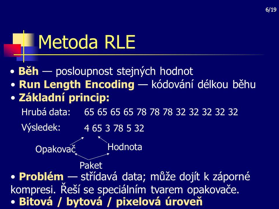 7/19 Metoda LZW Lempel, Ziv, Welch (1977, vylepšeno 1984) — algoritmus a jeho implementace Princip: hledání opakujících se posloupností v hrubých datech a nahrazování jejich výskytů kratším kódem.
