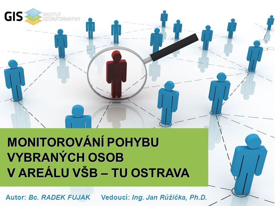 MONITOROVÁNÍ POHYBU OSOB JménoMístnost Ing. Růžička Jan, Ph.D. D107