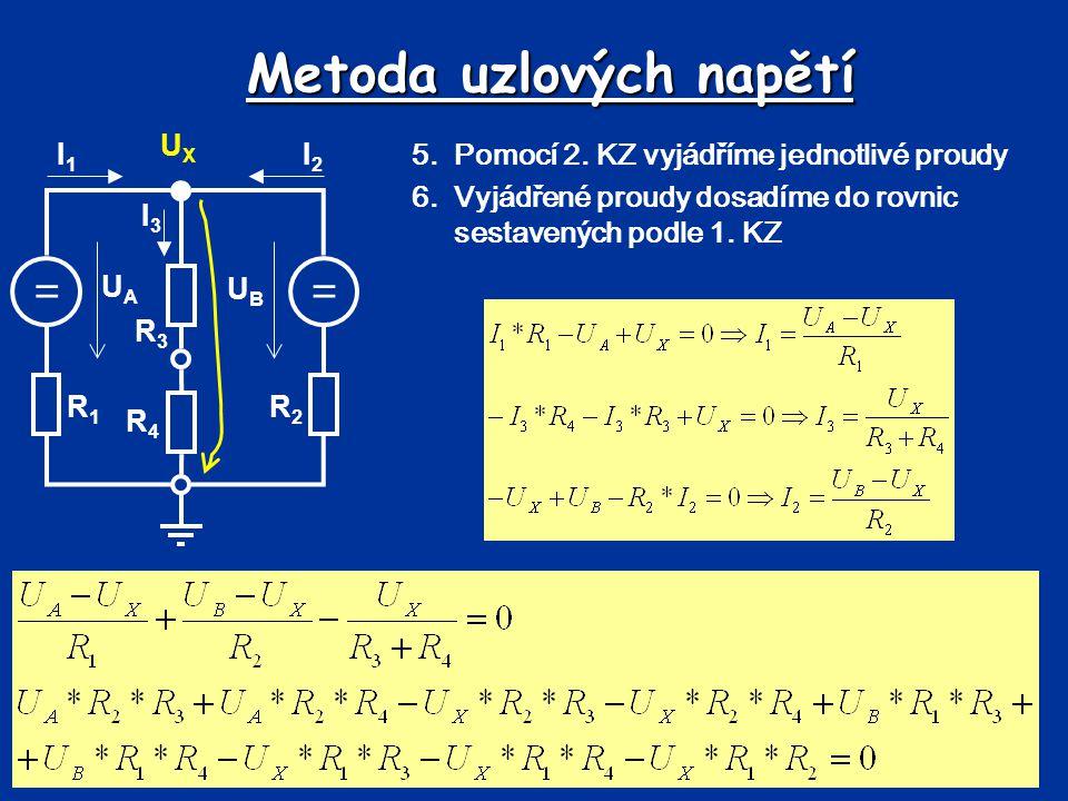 Metoda uzlových napětí == UBUB UAUA R1R1 R2R2 R3R3 R4R4 I1I1 I2I2 I3I3 UXUX 7.Řešíme soustavu rovnic pro uzlová napětí 8.Z uzlových napětí vypočítáme neznámé proudy.