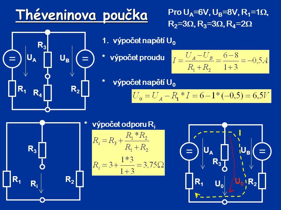 Théveninova poučka Dosazení do náhradního obvodu: = RiRiRiRi U4U4U4U4 U0U0U0U0I R4R4R4R4 U 0 =6,5V, R i =3,75 , R 4 =2  Výpočet výstupního napětí: Simulace: zdezde