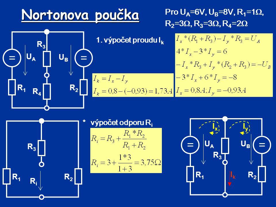 Nortonova poučka Dosazení do náhradního obvodu: I k =1,73A, R i =3,75 , R 4 =2  Výpočet výstupního proudu (proudový dělič): Simulace: zdezde RiRiRiRi IkIkIkIk RzRzRzRz IzIzIzIz