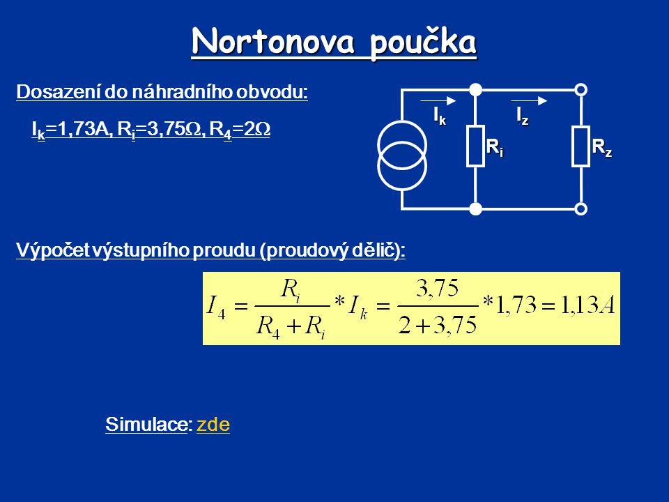 Ekvivalence zdrojů Pomocí Théveninovy (Nortonovy) poučky lze nahradit lineární obvod s libovolnou zátěží skutečným zdrojem napětí (proudu) a jejich vnitřním odporem.