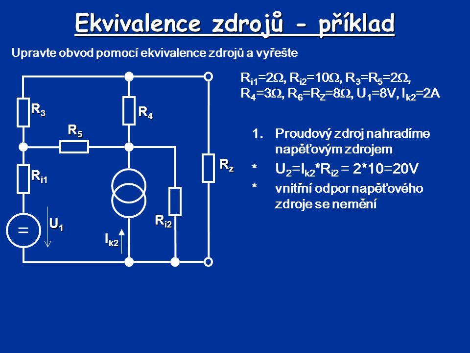Ekvivalence zdrojů - příklad Upravte obvod pomocí ekvivalence zdrojů a vyřešte 2.