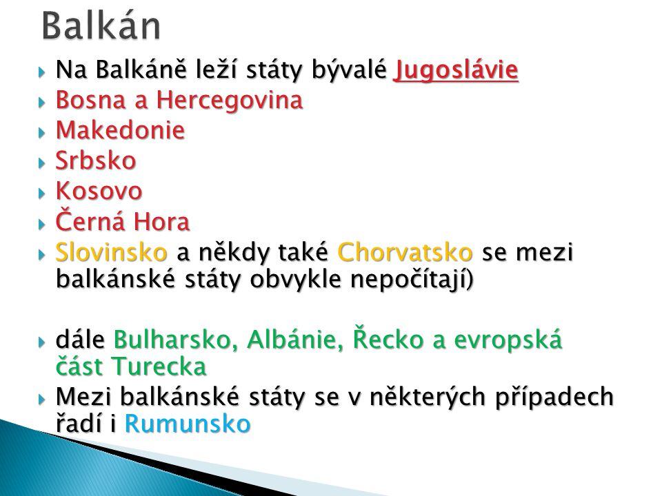  Země, které celé leží na Balkánském poloostrově:  Albánie 100%  Bosna a Hercegovina 100%  Bulharsko 100%  Řecko 84 %  Makedonie 73%  Makedonie 73%  Černá Hora 100%  Srbsko 74%  Země, které menší částí rozlohy leží na Balkáně:  Chorvatsko 47%  Slovinsko 23%  Rumunsko 9%  Turecko 5%