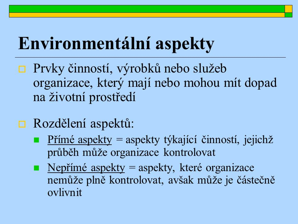 Práce ve skupinách (1) Identifikace environmentálních aspektů Vytvořte seznam přímých i nepřímých environmentálních aspektů, které se vztahují na Váš úřad