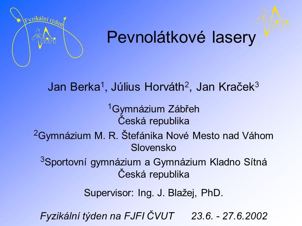 Pevnolátkové lasery Fyzikální týden na FJFI ČVUT v Praze, červen 2002 Cíle miniprojektu teoretický úvod definice laseru princip laseru druhy laserů aplikace laserů sestavení funkčního laseru proměření některých jeho vlastností