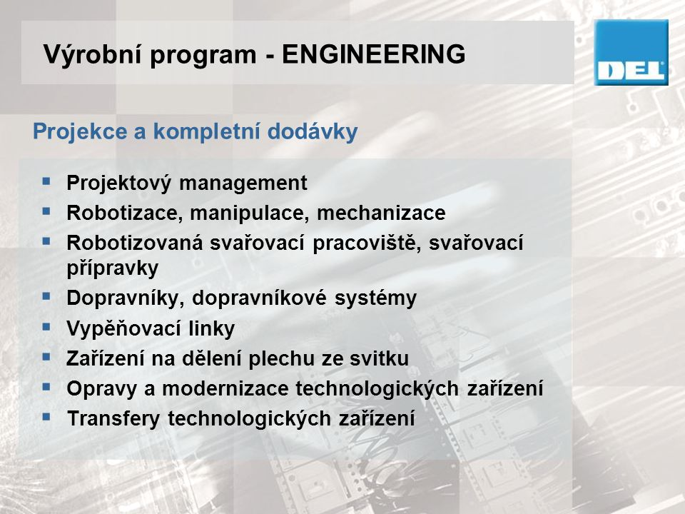 Výrobní program - ENGINEERING Projekt management zahrnuje DEL a.s.