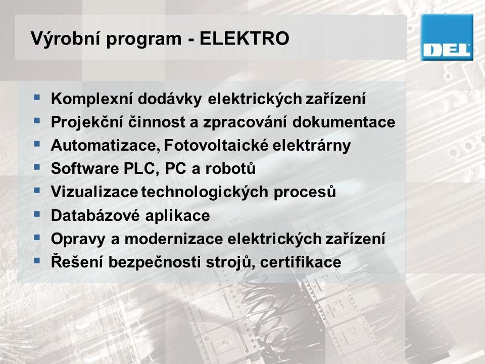 Výrobní program - ELEKTRO  Elektrické zařízení Zpracování projektů elektrických zařízení v širokém spektru technologií pro dodávky automatizace, včetně dodávek SW a náročných aplikací s regulovanými pohony.