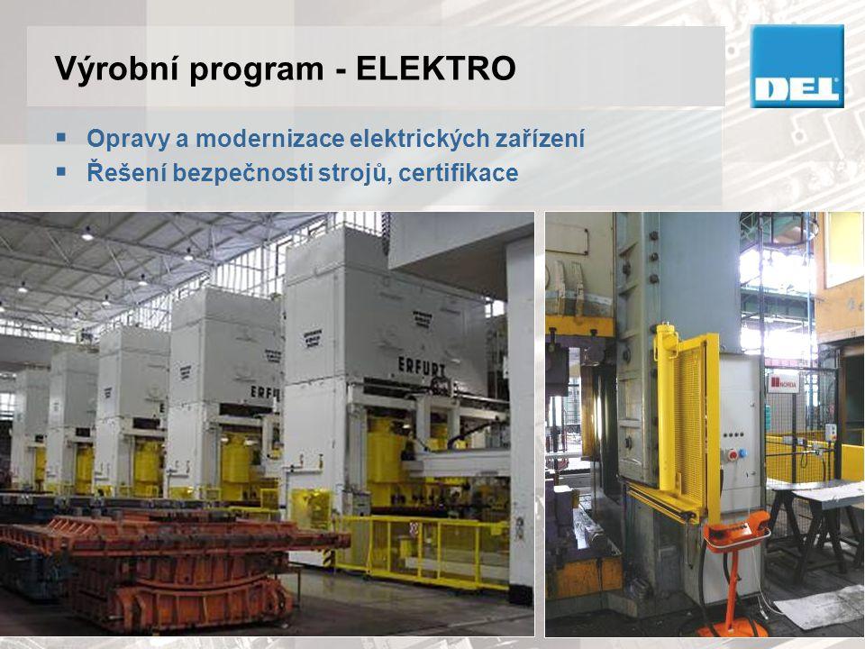 Výrobní program - VÝROBA  Elektrické rozváděče Dodávky částí elektrického zařízení podle vlastních i cizích projektů, zahrnující výrobu komponentů (rozváděče, pulty, rozvodnice) kompletně zapojených a odzkoušených revizními techniky.