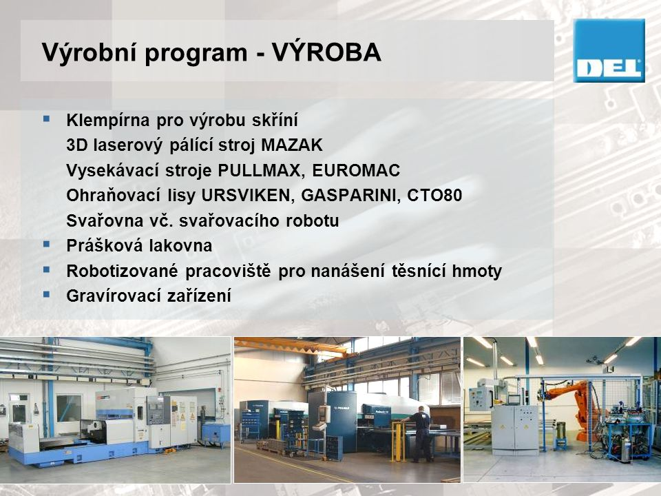 Výrobní program - MONTÁŽ  Kompletní montáže technologických zařízení, jejich oživení a účast při uvádění do provozu.