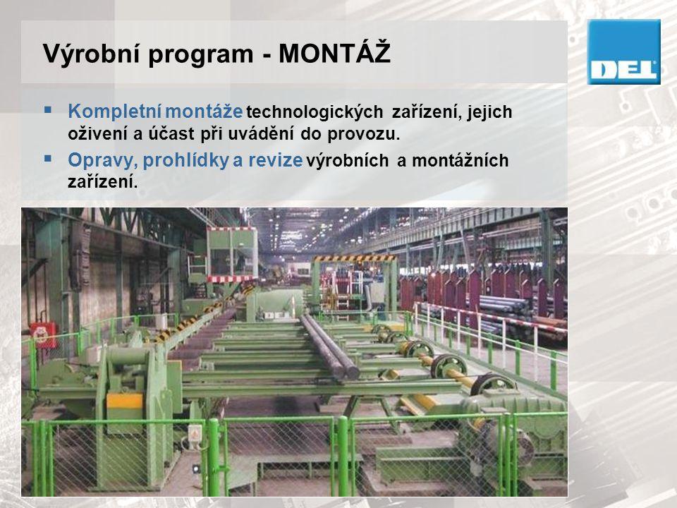 Výrobní program - MONTÁŽ  Dodávka zařízení, montáž, seřízení, zkoušky a zaškolení obsluhy.
