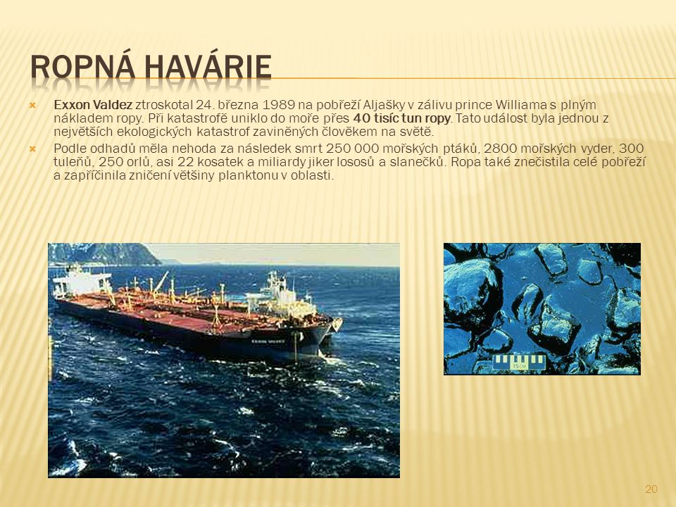 """21 Ve filmu Vodní svět byl ztroskotaný tanker Exxon Valdez základnou """"čmoudů , v kanceláři jejich velitele Deacona visí fotografie kapitána Josepha Hazelwooda, vzývaného jako """"Svatý Joe ."""