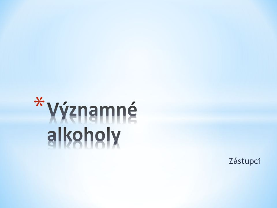 * Metanol * Etanol * Butan-1-ol * Cyklohexanol * Etylenglykol * Glycerol * Fenol * Další alkoholy – naftoly, kresoly, benzendioly