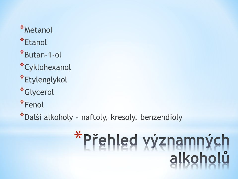* Metanol CH3OH (metylalkohol) Bezbarvá kapalina, b.v.
