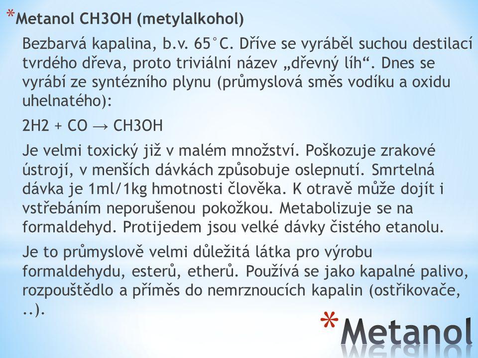 * Etanol CH 3 CH 2 OH (etylalkohol) Bezbarvá kapalina, b.v.78°C.