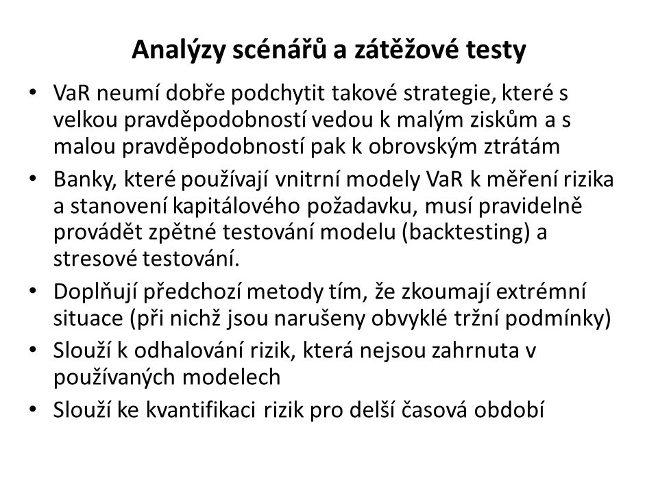 Analýzy scénářů a zátěžové testy Stresové testování modelů je doplněk VaR.