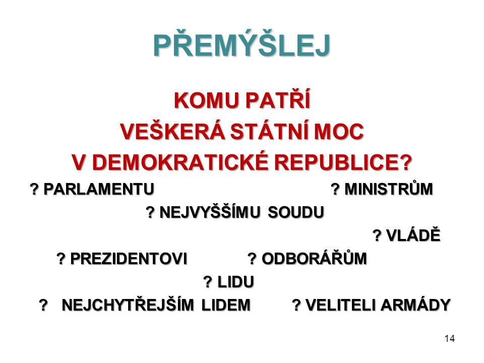 PŘEMÝŠLEJ KOMU PATŘÍ VEŠKERÁ STÁTNÍ MOC V DEMOKRATICKÉ REPUBLICE.