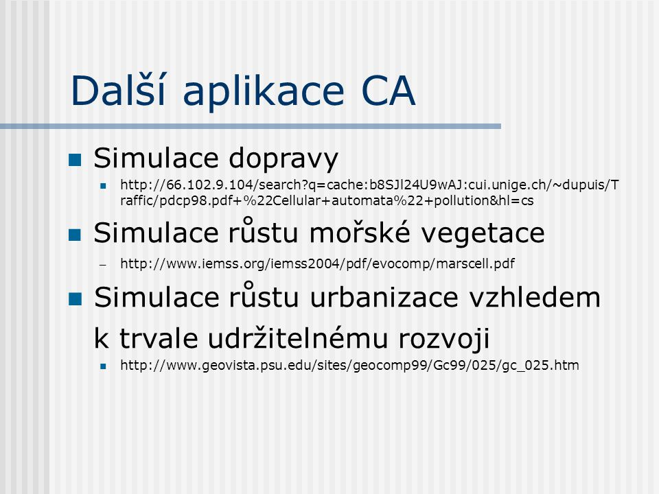 Aplikace k testování http://texturegarden.com/java/rd/ http://texturegarden.com/java/wa ter/index.html http://finitenature.com/interferenc e/index.html http://www.mirekw.com/ca/mjcell /mjcell.html