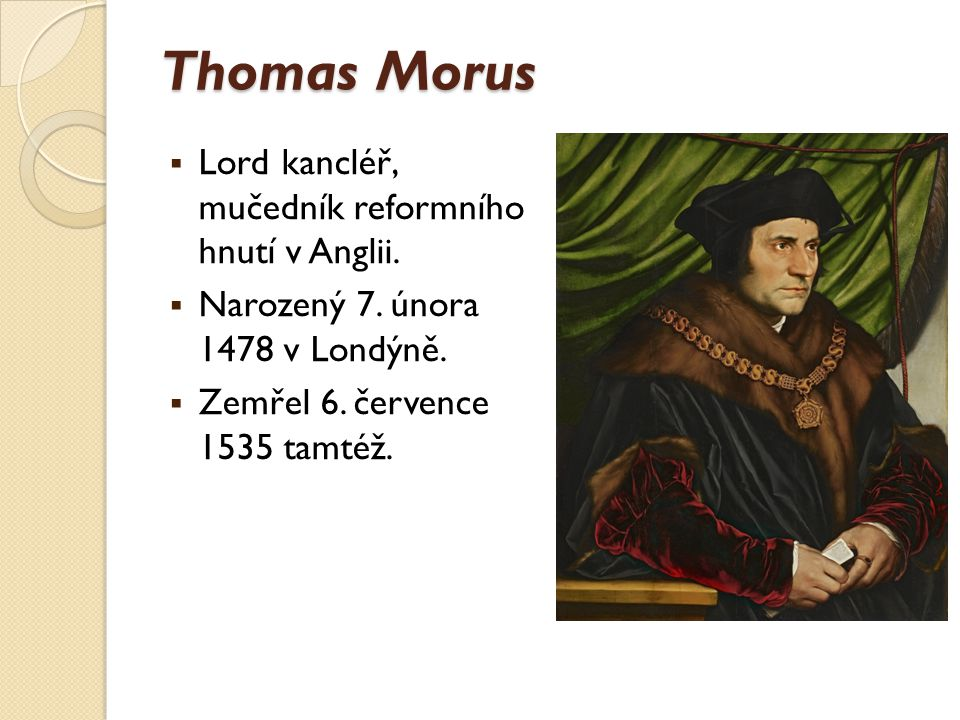 Thomas Morus – vzdělání a kariéra  Studoval práva v Oxfordu.