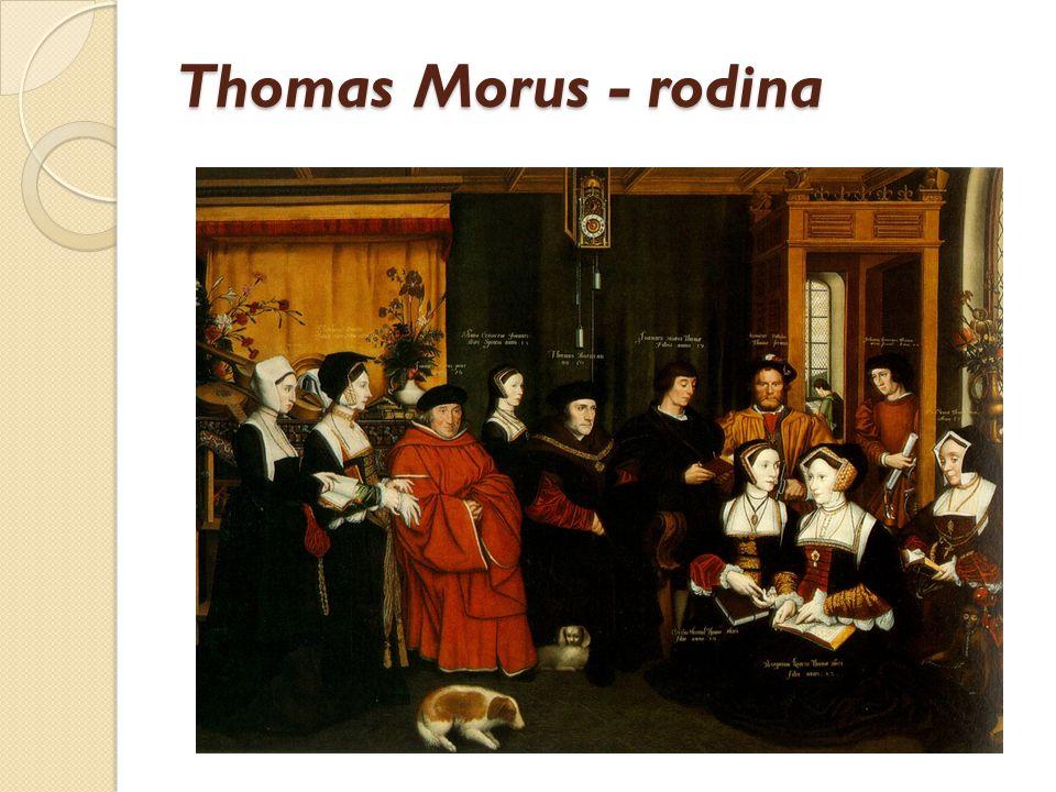 Thomas Morus – konflikt s králem a mučednická smrt  Věrnost katolickému smýšlení.