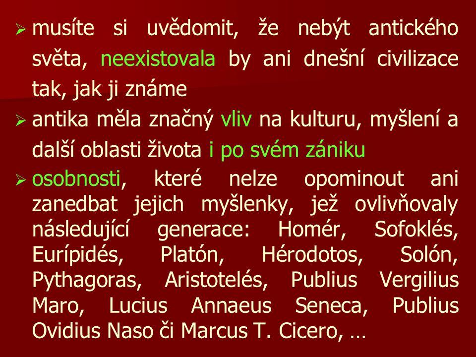   z řečtiny, ale především z latiny, jsme převzali spoustu slov  snad nejvíce z románských jazyků   přibližně polovina kulturních slohů vzniklých po zániku antických států na ně navazuje   chcete-li porozumět běhu světových dějin, je nezbytné, abyste znali dějiny antického světa