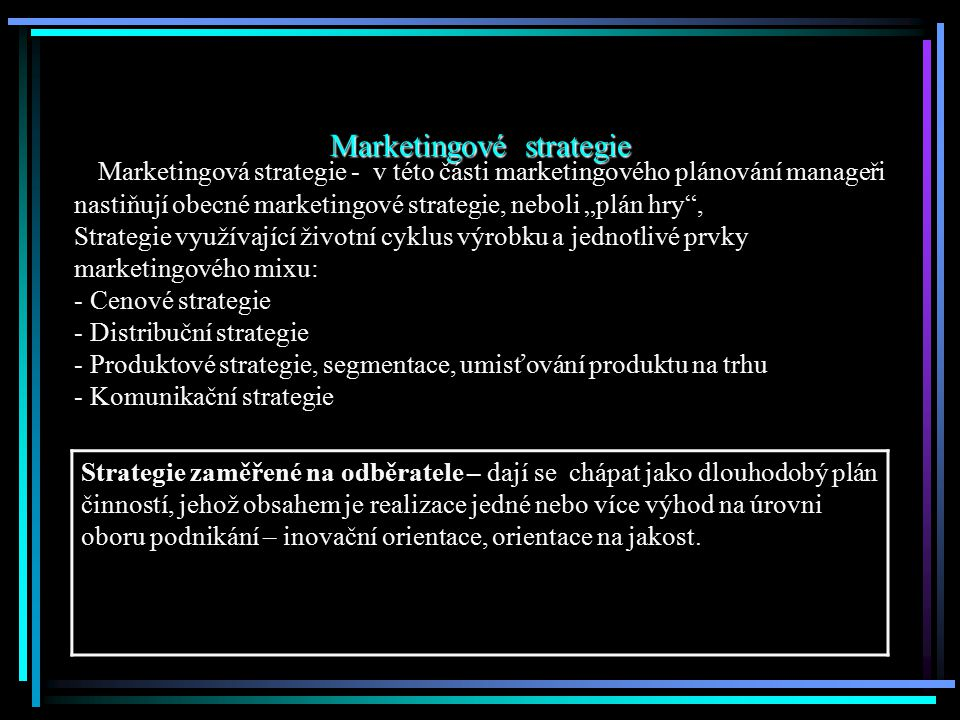 Marketingové strategie Kooperační strategie - využívají především podniky, které nemají žádnou významnou konkurenční výhodu, popř.