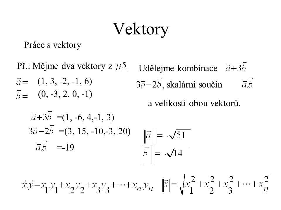 Př.:Mějme dva vektory z (2, -1, 3, 0) Vypočtěme skalární součin =-10 a velikosti obou vektorů. = =