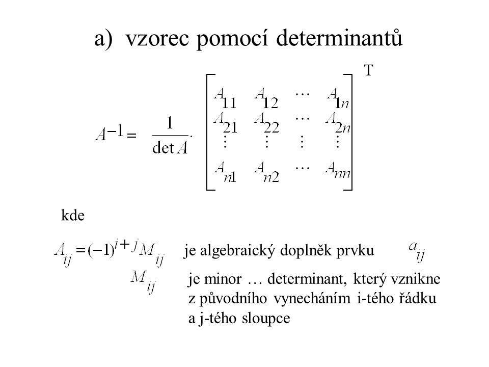Př.: matice je regulární Že je to dobře: transponovaná matice doplňků Porovnáme-li transponovanou matici doplňků s původní maticí, je vidět jednoduchá souvislost (platí jen pro matice 2x2)