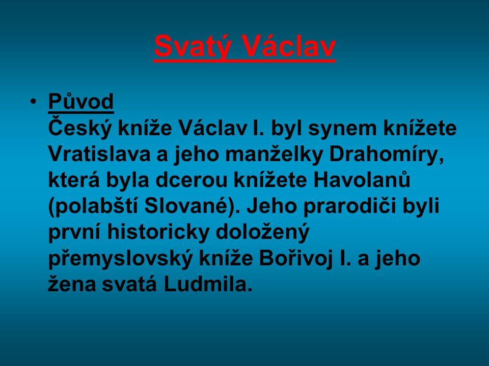 Svatý Václav V dětství byl Václav, syn Drahomíry, vychováván na Tetíně svou babičkou Ludmilou, která ho nechala vyučovat slovanským knězem Pavlem.